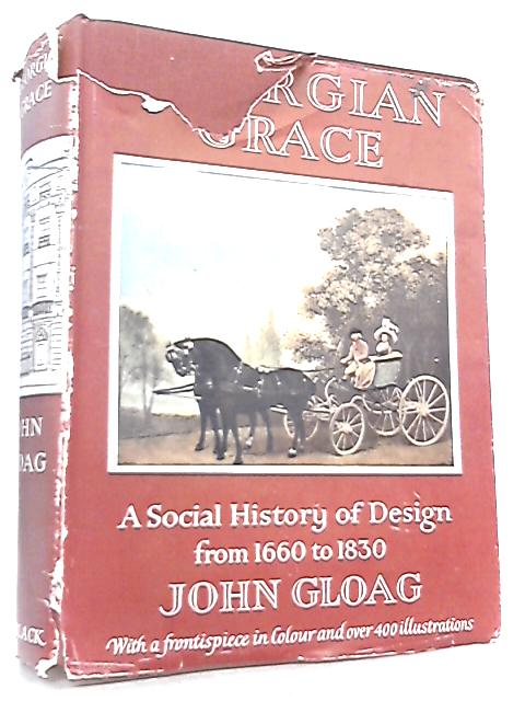 Georgian Grace, A Social History of Design from 1660-1830 by John Gloag