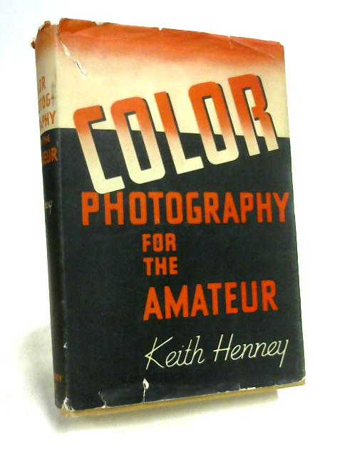 Color Photography for the Amateur by Keith Henney