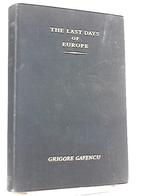 Last Days of Europe by Grigore Gafencu