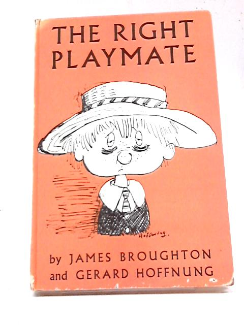 The Right Playmate By Broughton, James and Gerard Hoffnung.