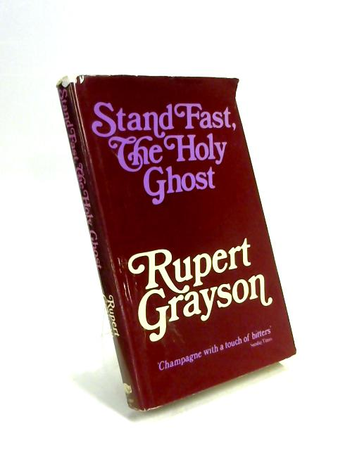 Stand Fast, The Holy Ghost by Rupert Grayson