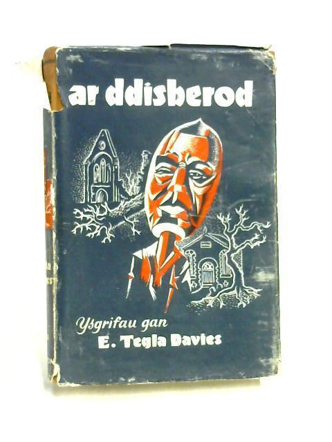 Ar Ddisberod, Ac Ysgrifau Eraill By E. Tegla Davies