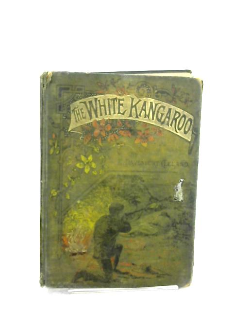 The White Kangaroo: A Tale of Colonial Life, Founded on Fact by E. Davenport Cleland