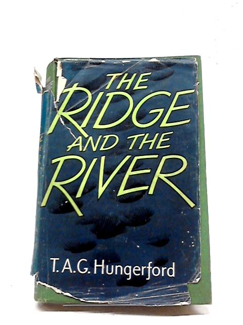 The Ridge and the River by T A G. Hungerford