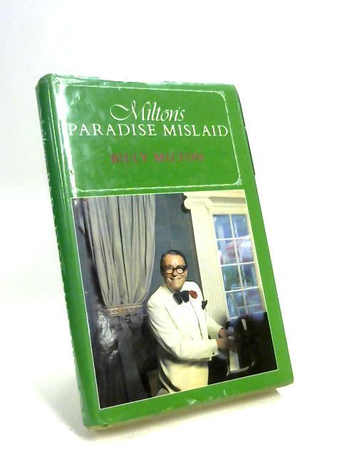 Milton's Paradise Mislaid by Billy Milton