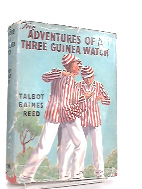 The Adventures of a Three Guinea Watch By Talbot Baines Reed