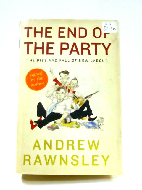 The End of the Party: The Rise and Fall of New Labour By Andrew Rawnsley