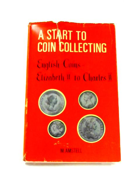 Start to Coin Collecting: English Coins Elizabeth II to Charles II By Margaret Amstell