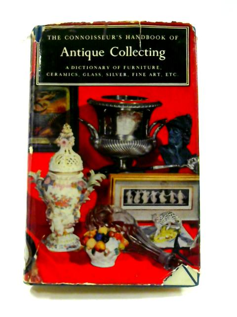 The Connoisseur's Handbook of Antique Collecting By H. Hayward (ed)