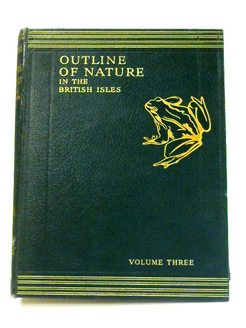 Outline of Nature in the British Isles: Vol. 3 by J. Hammerton (ed)