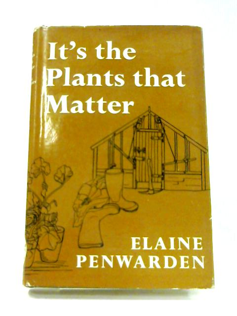 It's the Plants that Matter by Elaine Penwarden