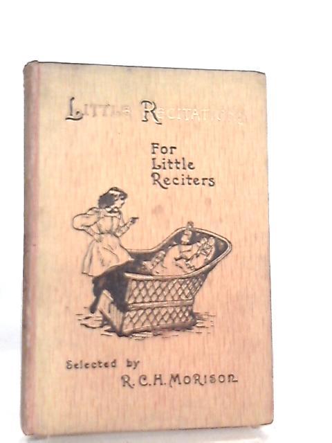 Little Recitations for Little Reciters by R. C. H. Morison