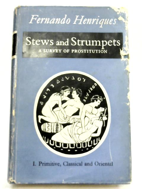 Stews and Strumpets: A Survey of Prostitution - I. Primitive, Classical and Oriental, by Fernando Henriques