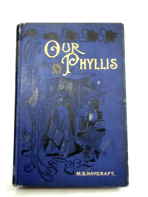 Our Phyllis By M.S. Haycraft