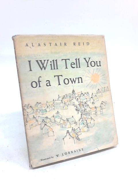 I Will Tell You of a Town by Alastair Reid