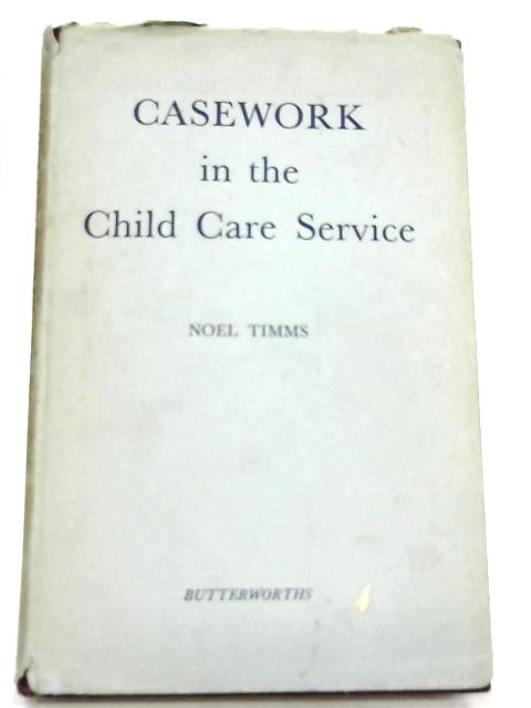Casework in the Child Care Service By Noel Timms
