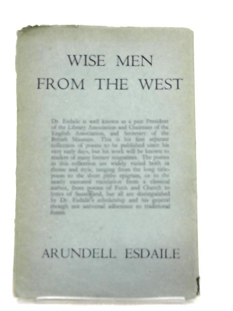 Wise Men from the West And Other Poems By Arundell Esdaile