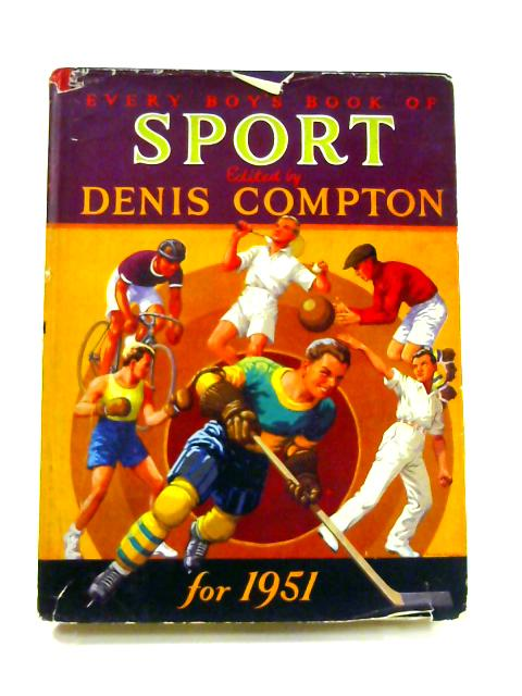 Every Boy's Book of Sport for 1951 by Denis Compton (ed)