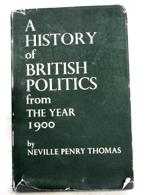 A History of British Politics from the Year 1900 By N. P. Thomas