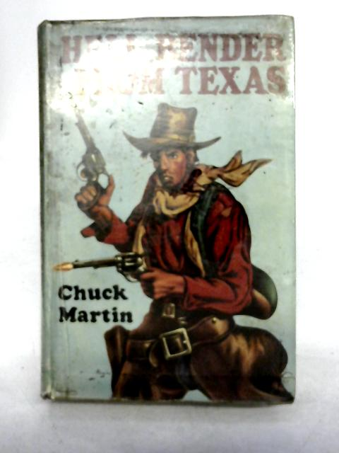 Hell-Bender From Texas: A Western By Chuck Martin