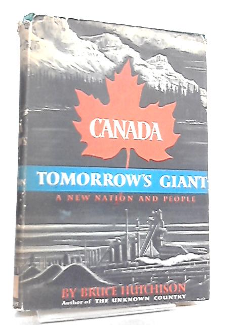 Canada, Tomorrow's Giant by Bruce Hutchison