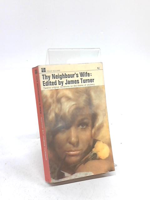 Thy Neighbour's Wife. Twelve original variations on a theme by Denys Val Baker and others ... Edited by James Turner (Four Square books. no. 1519.) by James Ernest Turner