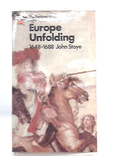 Europe Unfolding 1648-1688 By John Stoye