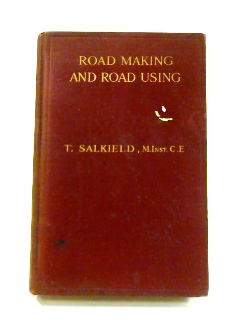 Road Making And Road Using By T. Salkield