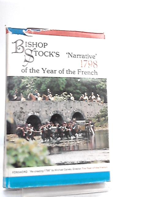 Bishop Stock's Narrative of the Year of the French 1798 By Anon