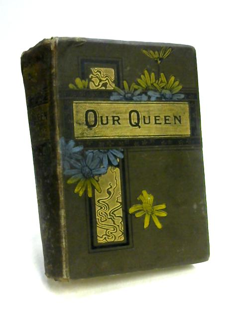Our Queen: The Life And Times Of Victoria By Unknown