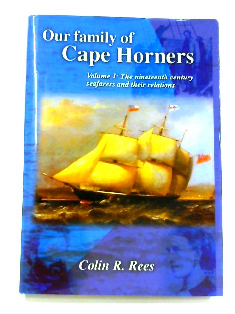 Our family of Cape Horners: Vol. I By C.R. Rees