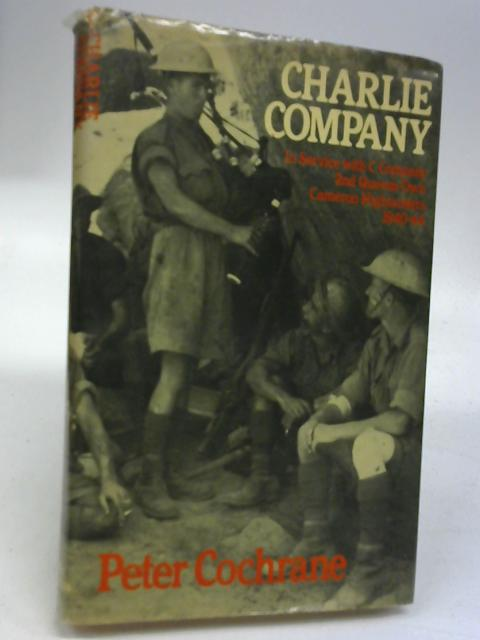 Charlie Company: In Service with 'C' Company, 2nd.Queen's Own Cameron Highlanders, 1940-44 By Cochrane, Peter