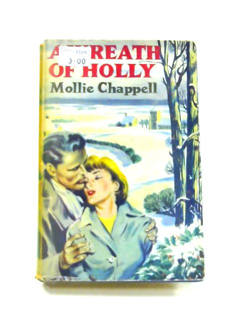 A Wreath Of Holly By Mollie Chappell