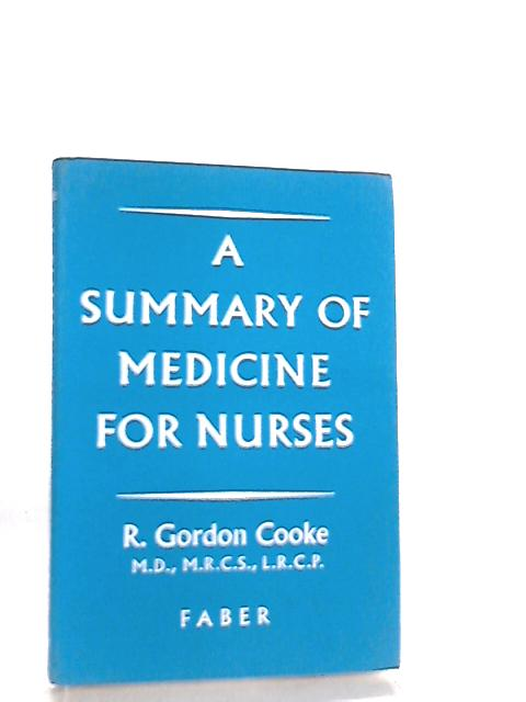 A Summary of Medicine for Nurses for use in Revision By Ralph Gordon Cooke