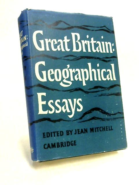 Great Britain: Geographical Essays by Ed. by J.B. Mitchell