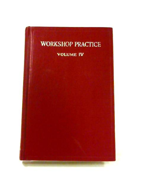 Workshop Practice: Vol. IV By W.H. Atherton (ed)