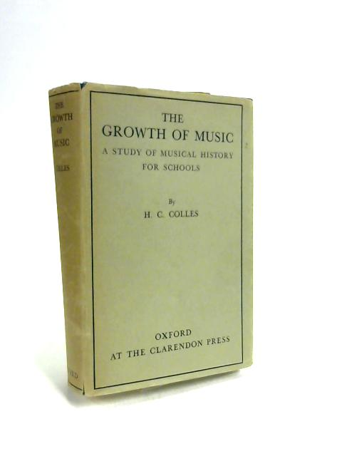 The Growth of Music - A Study in musical history by H C Colles