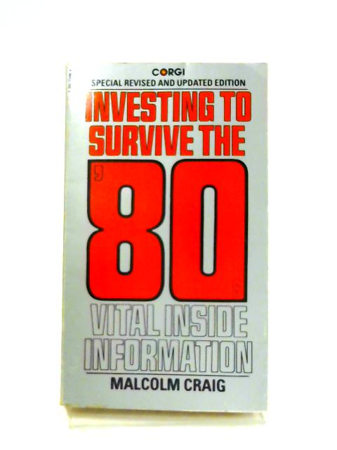 Investing to Survive the '80s: Inside Information for Businessmen and Investors by Malcolm Craig