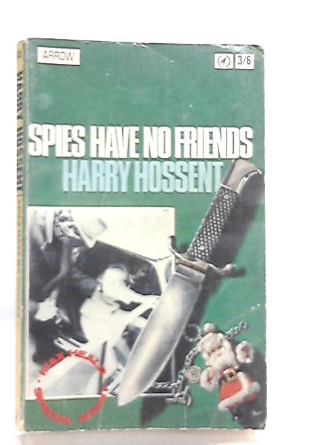 Spies Have No Friends by Harry Hossent