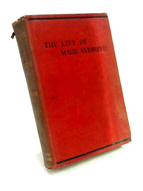 The Life of Marie Antoinette by Charles Duke Yonge