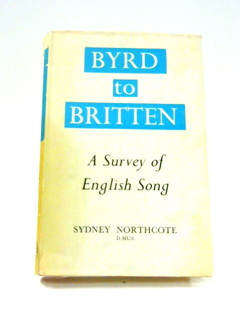 Byrd to Britten: A Survey of English Song By Sydney Northcote