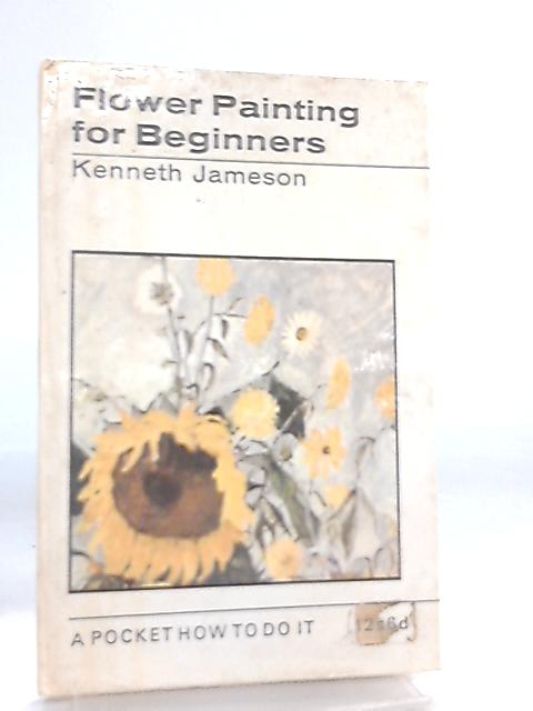 Flower Painting for Beginners by Kenneth Jameson