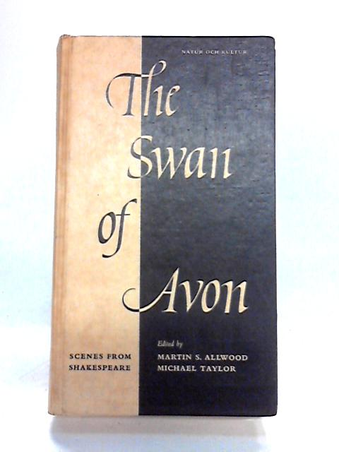 The Swan of Avon: Scenes from Shakespeare his life and the Elizabethan stage By M.S. Allwood (ed)
