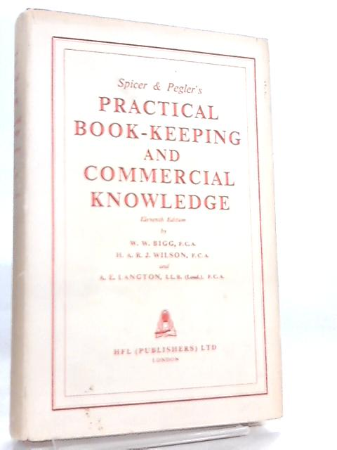 Spicer and Pegler's Practical Book-Keeping and Commercial Knowledge By W. W. Bigg