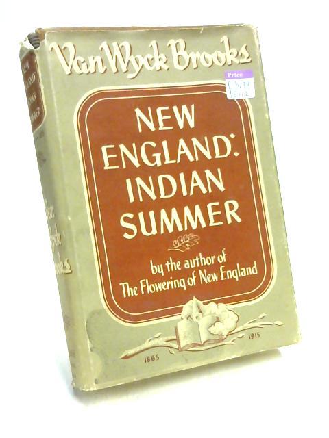 New England: Indian Summer 1865-1915 by Van Wyck Brooks