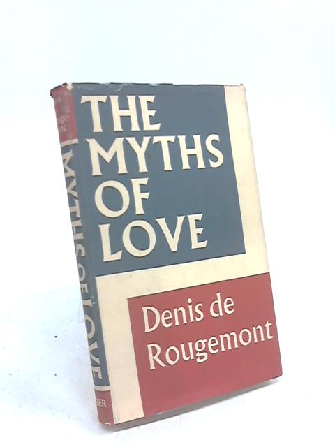 The Myths of Love by Denis De Rougemont