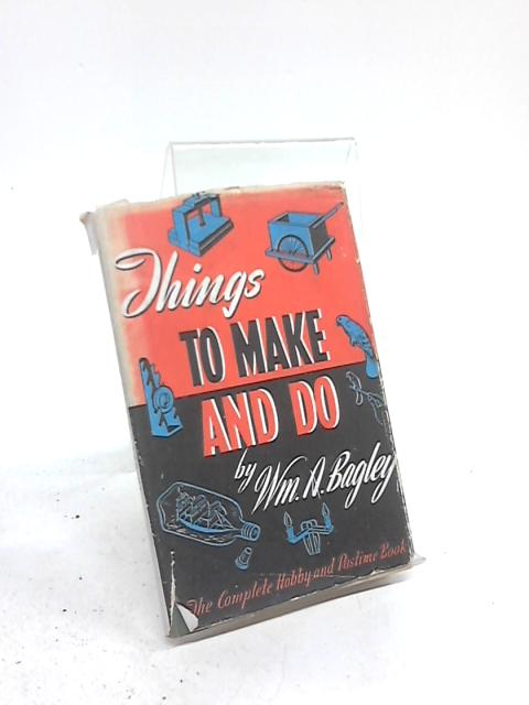Things to Make & Do by William A. Bagley