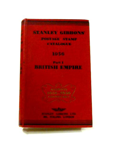 Stanley Gibbons Postage Stamp Catalogue 1956 Part I: British Empire By Anon