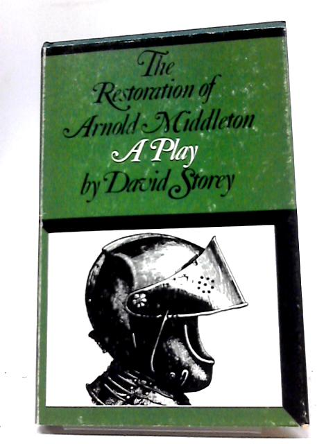 The Restoration of Arnold Middleton A Play In Three Acts By David Storey