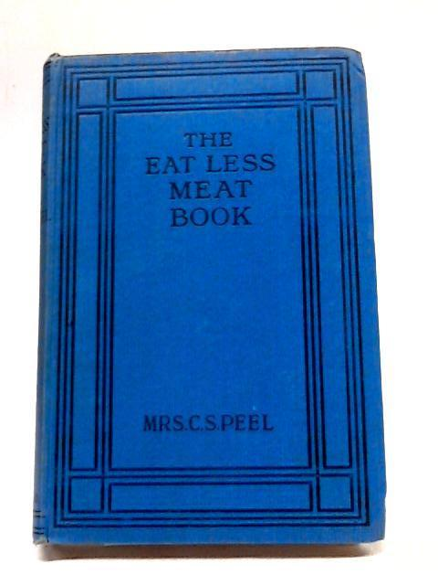 The Eat Less Meat Book: War Ration Cookery by Mrs C.S. Peel